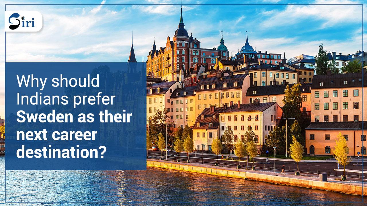 Why should Indians prefer Sweden as their next career destination